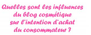 Quelles sont les influences du blog cosmétique sur l'intention d'achat du consommateur?